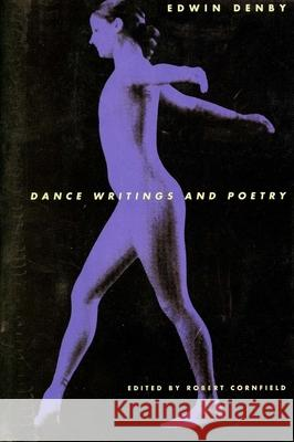 Dance Writings and Poetry Edwin Denby Robert Cornfeld Robert Cornfield 9780300069853