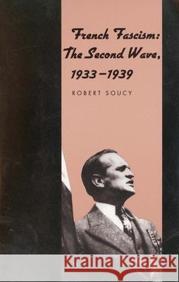 French Fascism: The Second Wave, 1933-1939 Robert Soucy 9780300070439