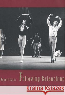 Following Balanchine Robert Garis 9780300070590