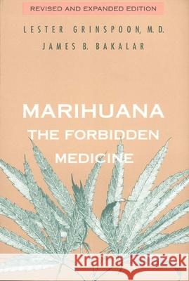 Marihuana, the Forbidden Medicine: Revised and Expanded Edition Lester Grinspoon James B. Bakalar 9780300070866