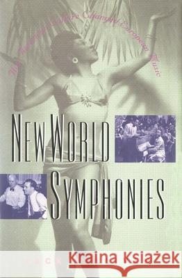New World Symphonies : How American Culture Changed European Music Jack Sullivan Jack Sullan 9780300072310