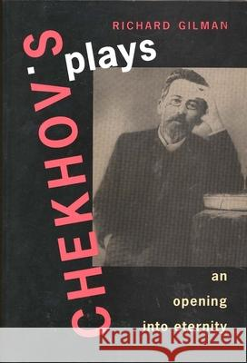 Chekhov's Plays: An Opening Into Eternity Richard Gilman 9780300072563