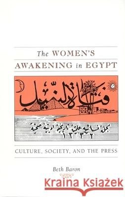 The Women's Awakening in Egypt: Culture, Society, and the Press Beth Baron 9780300072716