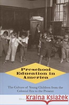 Preschool Education in America: The Culture of Young Children from the Colonial Era to the Present Barbara Beatty 9780300072730