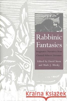 Rabbinic Fantasies : Imaginative Narratives from Classical Hebrew Literature David Stern Mark J. Mirsky 9780300074024