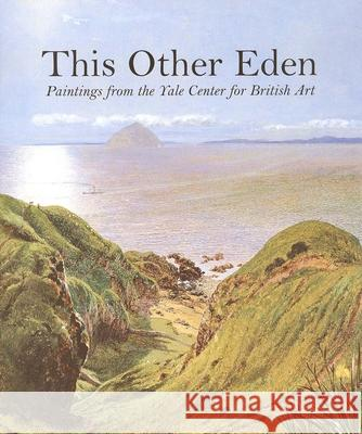 This Other Eden: Paintings from the Yale Center for British Art Malcolm Warner Yale Center for British Art              Julia Alexander 9780300074987 Yale University Press