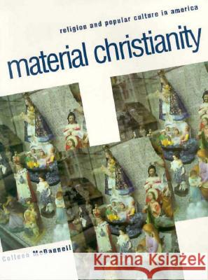 Material Christianity: Religion and Popular Culture in America Colleen McDannell 9780300074994