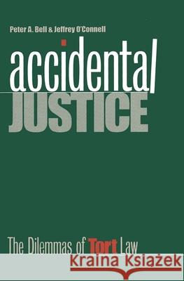 Accidental Justice: The Dilemmas of Tort Law Peter Alan Bell Jeffrey O'Connell Jeffrey O'Connell 9780300078572