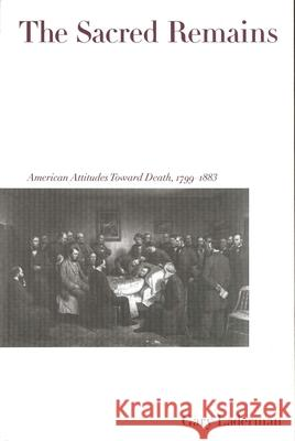 The Sacred Remains: American Attitudes Toward Death, 1799-1883 Gary Laderman 9780300078688