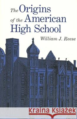 The Origins of the American High School William J. Reese 9780300079432