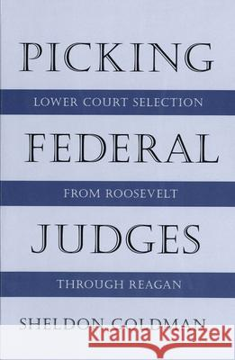 Picking Federal Judges: Lower Court Selection from Roosevelt Through Reagan Sheldon Goldman 9780300080735