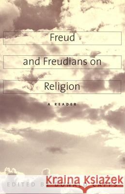 Freud and Freudians on Religion: A Reader Donald Capps 9780300082012
