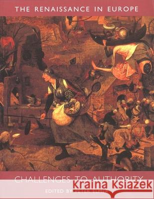 Challenges to Authority: The Renaissance in Europe: A Cultural Enquiry, Volume 3 Peter Elmer 9780300082203