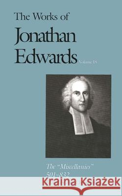 The Works of Jonathan Edwards, Vol. 18: Volume 18: The