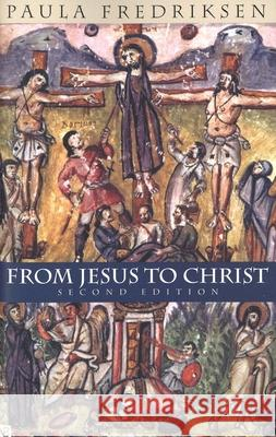 From Jesus to Christ: The Origins of the New Testament Images of Christ Paula Fredriksen 9780300084573