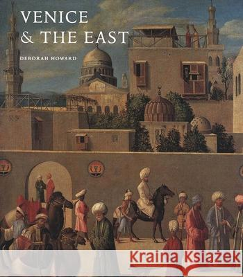 Venice and the East: The Impact of the Islamic World on Venetian Architecture  9780300085044