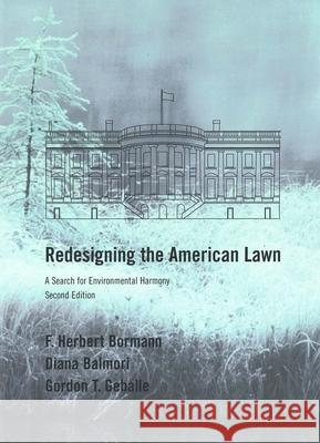 Redesigning the American Lawn: A Search for Environmental Harmony, Second Edition F. Herbert Bormann Diana Balmori Gordon Geballe 9780300086942