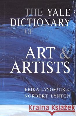 The Yale Dictionary of Art and Artists Erika Langmuir Norbert Lynton 9780300087024