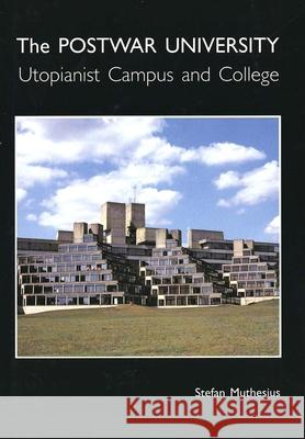 The Post-War University: Utopianist Campus and College Stefan Muthesius 9780300087178