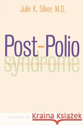 Post-Polio Syndrome : A Guide for Polio Survivors and Their Families Julie K. Silver Lauro S. Halstead 9780300088083
