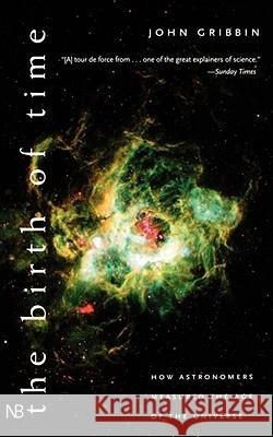 The Birth of Time: How Astronomers Measure the Age of the Universe John R. Gribbin 9780300089141