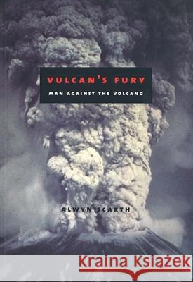 Vulcan's Fury: Man Against Volcano Alwyn Scarth 9780300091236