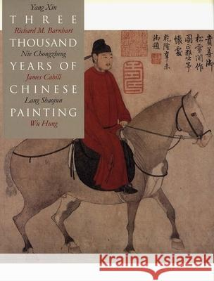 Three Thousand Years of Chinese Painting Richard M. Barnhart Yang Xin Nie Chongzheng 9780300094473
