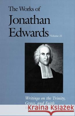 The Works of Jonathan Edwards, Vol. 21: Volume 21: Writings on the Trinity, Grace, and Fait Jonathan Edwards Sang Hyun Lee Sang Hyu 9780300095050