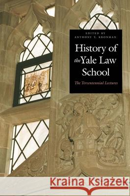 History of the Yale Law School: The Tercentennial Lectures Anthony T. Kronman 9780300095647