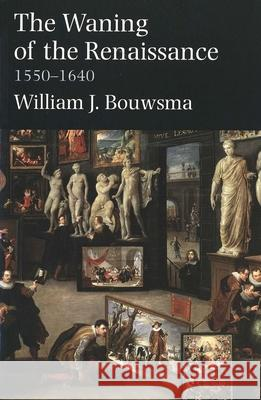 The Waning of the Renaissance, 1550-1640 William James Bouwsma 9780300097177