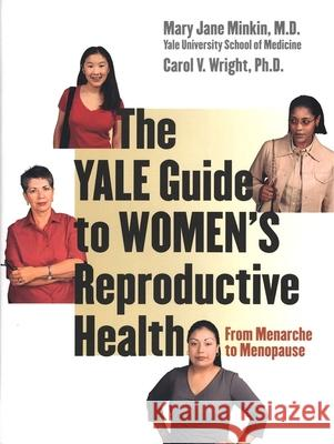 The Yale Guide to Women's Reproductive Health: From Menarche to Menopause Mary Jane Minkin Carol V. Wright 9780300098204
