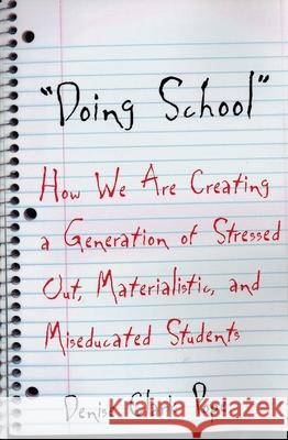 Doing School: How We Are Creating a Generation of Stressed Out, Materialistic, and Miseducated Students Denise Clark Pope 9780300098334
