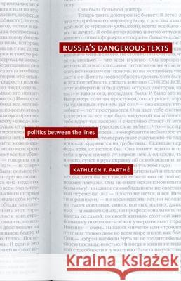 Russia's Dangerous Texts: Politics Between the Lines Kathleen Parthe 9780300098518