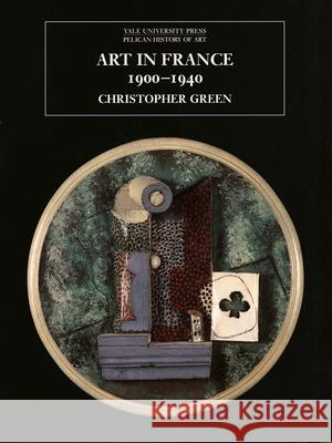 Art in France, 1900-1940 Christopher Green 9780300099089