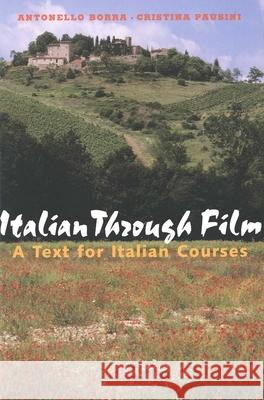 Italian Through Film: A Text for Italian Courses Antonello Borra Cristina Pausini 9780300100204