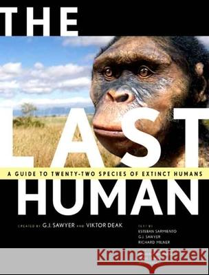 The Last Human: A Guide to Twenty-Two Species of Extinct Humans G. J. Sawyer Viktor Deak Ian Tattersall 9780300100471