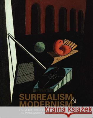 Surrealism and Modernism: From the Collection of the Wadsworth Atheneum Museum of Art Paul Paret Eric Zafran 9780300102031