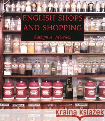 English Shops and Shopping : An Architectural History Kathryn A. Morrison 9780300102192