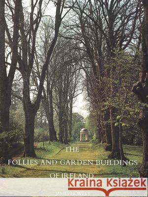 The Follies and Garden Buildings of Ireland James Howley 9780300102253