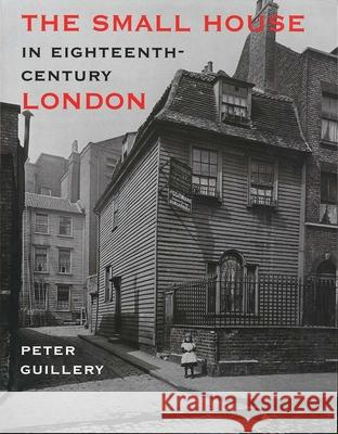 The Small House in Eighteenth-Century London Peter Guillery 9780300102383
