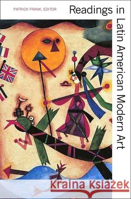 Readings in Latin American Modern Art Patrick Frank 9780300102550