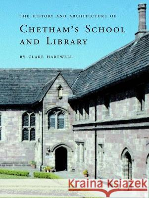 The History and Architecture of Chetham?s School and Library Clare Hartwell 9780300102574