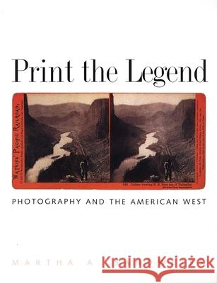 Print the Legend: Photography and the American West Martha A. Sandweiss 9780300103151