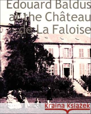 Edouard Baldus at the Ch?teau de La Faloise James A. Ganz 9780300103526