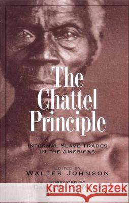 The Chattel Principle: Internal Slave Trades in the Americas Walter Johnson 9780300103557