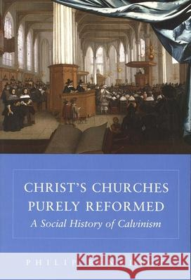 Christ?s Churches Purely Reformed : A Social History of Calvinism Philip Benedict 9780300105070