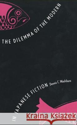 The Dilemma of the Modern in Japanese Fiction Dennis C. Washburn 9780300105254