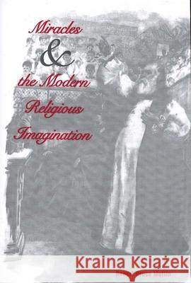 Miracles and the Modern Religious Imagination Robert Bruce Mullin 9780300105322