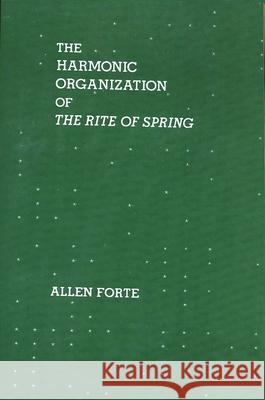 The Harmonic Organization of The Rite of Spring Allen Forte 9780300105377