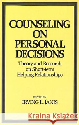 Counseling on Personal Decisions : Theory and Research on Short-Term Helping Relationships Irving L. Janis 9780300105490